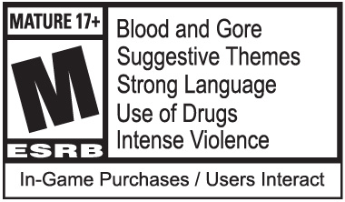 Rated Mature 17+: Blood and Gore, Suggestive Themes, Strong Language, Use of Drugs, Violence, In-Game Purchases / Users Interact